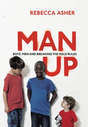 Man Up Boys,  Men and Breaking the Male Rules