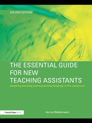 The Essential Guide for New Teaching Assistants Assisting Learning and Supporting Teaching in the Classroom