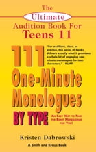 The Ultimate Audition Book for Teens Volume 11: 111 One-Minute Monologues by Type by Kristen Dabrowski