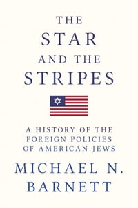 The Star and the Stripes: A History of the Foreign Policies of American Jews