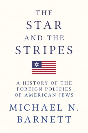 The Star and the Stripes A History of the Foreign Policies of American Jews