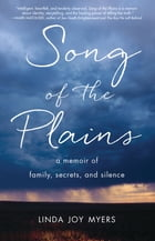 Song of the Plains: A Memoir of Family, Secrets, and Silence by Linda Joy Myers PhD