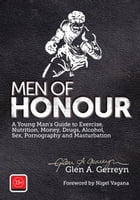 Men of Honour: A Young Man's Guide to Sex, Pornography and Masturbation by Glen A. Gerreyn