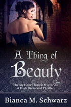A Thing of Beauty: A Dark Historical Thriller by Bianca M. Schwarz