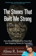 The Stones That Built Me Strong: Turn Hurtful Stones from Your Past Into Stepping Stones for Success! by Alissa Jones
