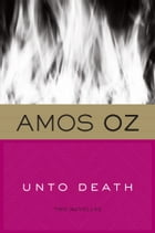 Unto Death: Crusade and Late Love by Amos Oz