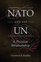 Nato and the UN: A Peculiar Relationship by Lawrence S. Kaplan