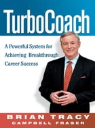TurboCoach: A Powerful System for Achieving Breakthrough Career Success by Brian TRACY