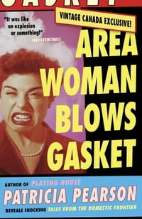Area Woman Blows Gasket: Tales from the Domestic Frontier