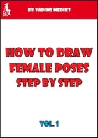 How to Draw Female Poses Step by Step. Vol.1 by Vadims Mediks
