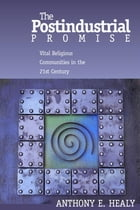 The Postindustrial Promise: Vital Religious Community in the 21st Century by Anthony Healy