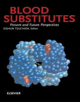 Book Blood Substitutes, Present and Future Perspectives by E. Tsuchida