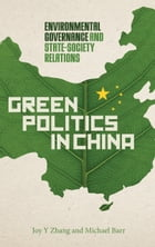 Green Politics in China: Environmental Governance and State-Society Relations
