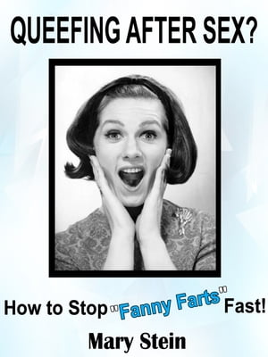Queefing After Sex? How to Stop Fanny Farts Fast!