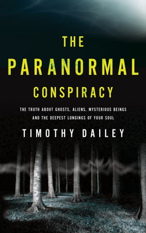 The Paranormal Conspiracy The Truth about Ghosts,  Aliens and Mysterious Beings