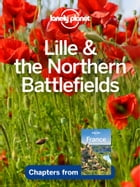 Lonely Planet Lille & the Northern Battlefields by Lonely Planet