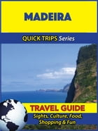 Madeira Travel Guide (Quick Trips Series): Sights, Culture, Food, Shopping & Fun by Christina Davidson