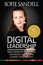 Digital Leadership: How Creativity in Buisness Can Propel Your Brand & Boost Your Results by Sofie Sandell