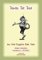 TOM TIT TOT - An Old English Fairy Tale: Baba Indaba Children's Stories - Issue 118 by Anon E Mouse