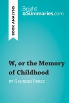 W, or the Memory of Childhood by Georges Perec (Book Analysis): Detailed Summary, Analysis and Reading Guide by Bright Summaries