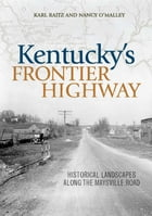 Kentucky's Frontier Highway: Historical Landscapes along the Maysville Road by Karl Raitz
