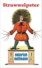 Struwwelpeter: Pretty Stories and Funny Pictures by Heinrich Hoffmann