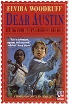 Dear Austin: Letters from the Underground Railroad: Letters from the Underground Railroad by Elvira Woodruff