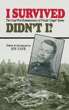 I Survived, Didn't I?: The Great War Reminiscences of Private 'Ginger' Byrne by Joy  Cave