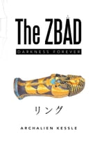 The ZBAD: Darkness Forever by Archalien Kessle