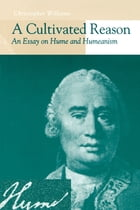 A Cultivated Reason: An Essay on Hume and Humeanism by Christopher Williams