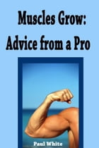 Muscles Grow: Advice from a Pro by Paul White