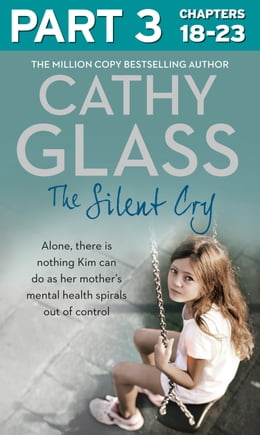 Book The Silent Cry: Part 3 of 3: There is little Kim can do as her mother's mental health spirals out… by Cathy Glass