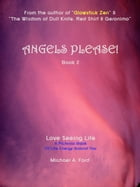 Angels Please! (Book 2): Love Seeing Life: A Pictorial Book of Life Energy Around You by Michael A. Ford