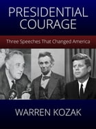 Presidential Courage: Three Speeches That Changed America