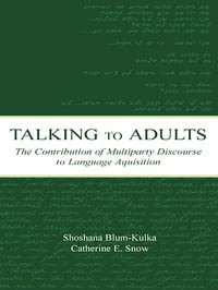 Talking to Adults: The Contribution of Multiparty Discourse to Language Acquisition