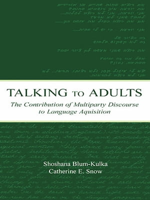 Talking to Adults The Contribution of Multiparty Discourse to Language Acquisition