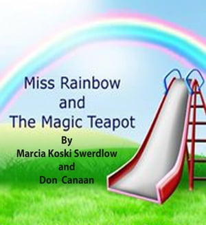 Miss Rainbow & the Magic Teapot by Marcia Koski