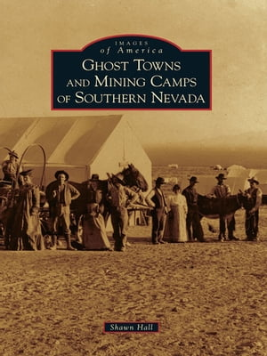 Ghost Towns and Mining Camps of Southern Nevada