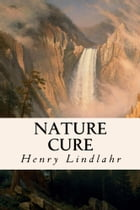 Nature Cure by Henry Lindlahr