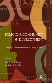 Religion, Community and Development: Changing Contours of Politics and Policy in India
