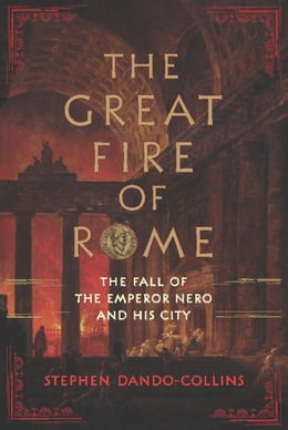 Book The Great Fire of Rome: The Fall of the Emperor Nero and His City by Stephen Dando-Collins