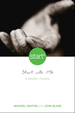 Book Start With Me: A Modern Parable by Michael Seaton