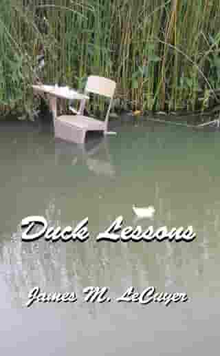 Duck Lessons by James M. LeCuyer