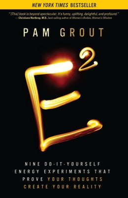 Book E-Squared: Nine Do-It-Yourself Energy Experiments That Prove Your Thoughts Create Your Reality by Pam Grout
