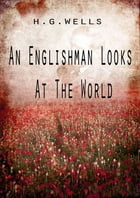 An Englishman Looks At The World by H G Wells