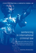 Sentencing in International Criminal Law: The UN ad hoc Tribunals and Future Perspectives for the ICC by Silvia D'Ascoli