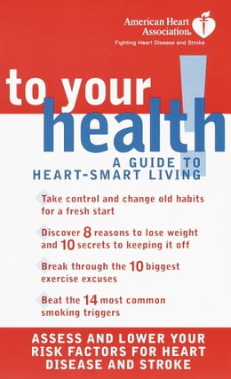 Book American Heart Association To Your Health!: A Guide to Heart-Smart Living by American Heart Association