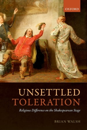 Unsettled Toleration Religious Difference on the Shakespearean Stage