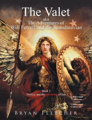 The Valet, Aka the Adventures of Will Ferrell and the Scandinavian: Book 3, Destiny and the Red String of Fate, a Fallen Angel by Bryan Fletcher