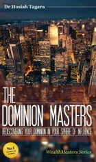 THE DOMINION MASTERS: Rediscovering Your Dominion In Your Sphere Of Influence by Hosiah Tagara
